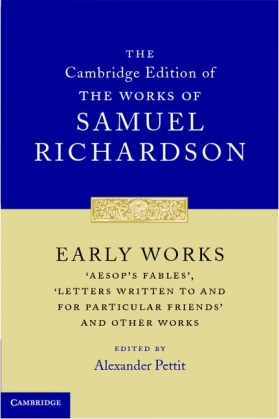 "The Cambridge Edition of the Works of Samuel Richardson: Early Works, ""Aesop's Fables,"" ""Letters Written to and for Particular F"